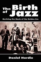 Birth of jazz : reviving the music of the bolden era