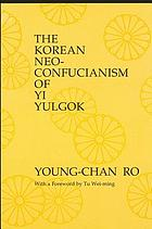 The Korean neo-Confucianism of Yi Yulgok