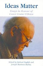 Ideas matter : essays in honour of Conor Cruise O'Brien