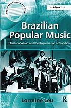 Brazilian popular music : Caetano Veloso and the regeneration of tradition