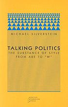 "Talking politics : the substance of style from Abe to ""W"