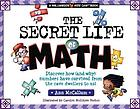 The secret life of math : Discover how (and why) numbers have survived from the cave dwellers to us!