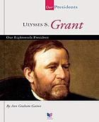 Ulysses S. Grant : our eighteenth president