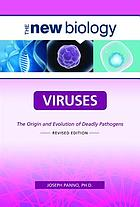 Viruses : the origin and evolution of deadly pathogens