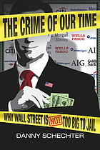 The crime of our time : why Wall Street is not too big to jail