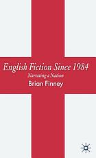 English fiction since 1984 : narrating a nation