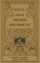 Ray's New higher arithmetic : a revised edition of the Higher arithmetic
