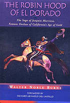 The Robin Hood of El Dorado the saga of Joaquín Murrieta, famous outlaw of California's age of gold