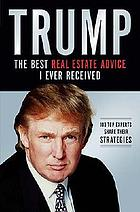 Trump : the best real estate advice I ever received : 100 top experts share their strategies