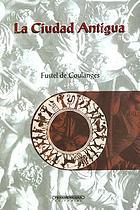 La ciudad antigua : estudio sobre el culto, el derecho y las instituciones de Grecia y Roma
