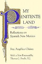 My Penitente land : reflections on Spanish New Mexico