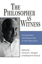 The philosopher as witness Fackenheim and responses to the Holocaust