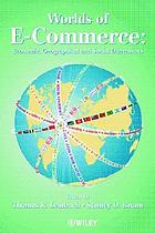 Worlds of E-commerce : economic, geographical and social dimensions