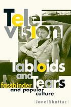 Television, tabloids, and tears : Fassbinder and popular culture