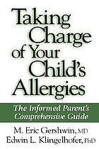 Taking charge of your child's allergies : the informed parent's comprehensive guide