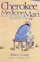 Cherokee medicine man : the life and work of a modern-day healer