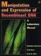 Manipulation and expression of recombinant DNA : a laboratory manual