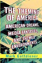 The theming of America : dreams, media fantasies, and themed environments