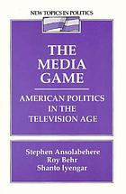 The media game : American politics in the television age