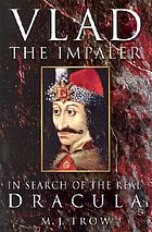 Vlad the Impaler : in search of the real Dracula