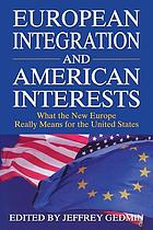 European integration and American interests : what the new Europe really means for the United States