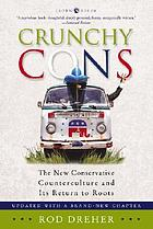 Crunchy cons : the new conservative counterculture and its return to roots