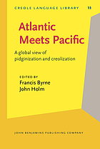 Atlantic meets Pacific ; elected papers from the Society for Pidgin and Creole Linguistics : a global view of Pidginization and Creolization