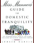 Miss Manners' guide to domestic tranquility : the authoritative manual for every civilized household, however harried