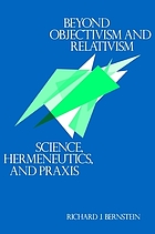 Beyond objectivism and relativism : science, hermeneutics, and praxis