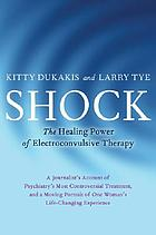 Shock : the healing power of electroconvulsive therapy