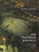 The troubled republic : visual culture and social debate in France, 1889-1900