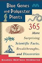 Blue genes and polyester plants : 365 more surprising scientific facts, breakthroughs and discoveries