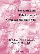 Processing and fabrication of advanced materials VIII proceedings of a symposium organized by School of Mechanical & Production Engineering, Nanyang Technological University, Singapore ; symposium co-sponsored by the Institute of Materials (IOM, United Kingdom), ASM International, Surface Engineering Division (USA), the Minerals, Metals and Materials Society (TMS, USA), September 8-10, 1999, Singapore