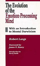 The evolution of the emotion-processing mind : with an introduction to mental Darwinism