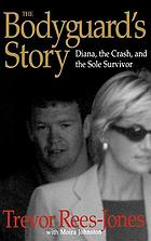 The bodyguard's story : Diana, the crash, and the sole survivorBodyguard's storyThe Bodyguard's Story:Diana, the crash,and Sole Survivor