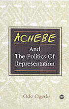 Achebe and the politics of representation : form against itself, from colonial conquest and occupation to post-independence disillusionment