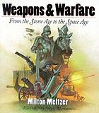 Weapons & warfare : from the stone age to the space age