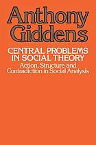 Central problems in social theory : action, structure, and contradiction in social analysis