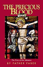The Precious Blood : or, The price of our salvation