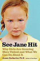 See Jane hit : why girls are growing more violent and what can be done about it
