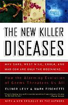 The new killer diseases : how the alarming evolution of germs threatens us all