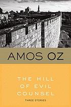 The hill of evil counsel : three stories translated from the Hebrew by Nicholas de Lange in collaboration with the author