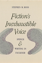 Fiction's inexhaustible voice : speech and writing in Faulkner