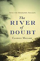 The river of doubt : into the unknown Amazon