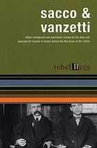 Sacco & Vanzetti : [Italian immigrants and anarchists, framed by the state and executed for murder in Boston during the Red Scare of the 1920s