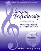 Singing professionally : studying singing for singers and actors