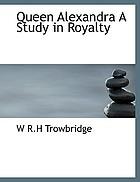 Queen Alexandra; a study of royalty
