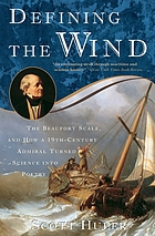 Defining the wind : the Beaufort scales, and how a 19th-century admiral turned science into poetry