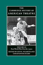 The Cambridge history of American theatre. Vol. 3, Post-World War II to the 1990s