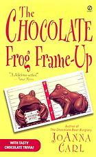 The chocolate frog frame-up : a chocoholic mystery